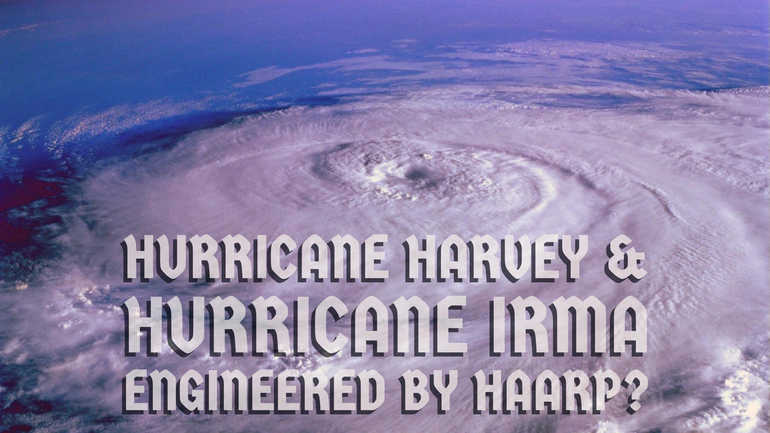 Are Hurricane Harvey Amp Hurricane Irma Engineered By Haarp